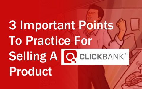 3 Important Points To Practice For Selling A ClickBank Product